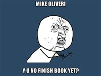 Y U NO Finish Book Yet